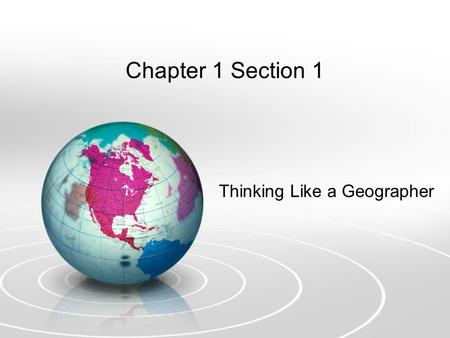 Chapter 1 Section 1 Thinking Like a Geographer. Geography –Study of the earth in all its variety –More than just physical parts such as oceans, mountains,