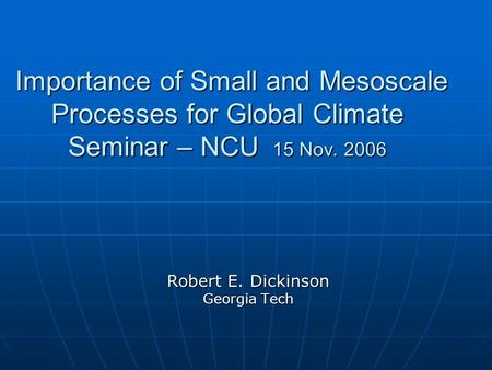 Importance of Small and Mesoscale Processes for Global Climate Seminar – NCU 15 Nov. 2006 Importance of Small and Mesoscale Processes for Global Climate.