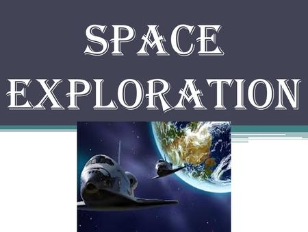 Space Exploration. NASA-National Aeronautics and Space Administration formed in 1958.