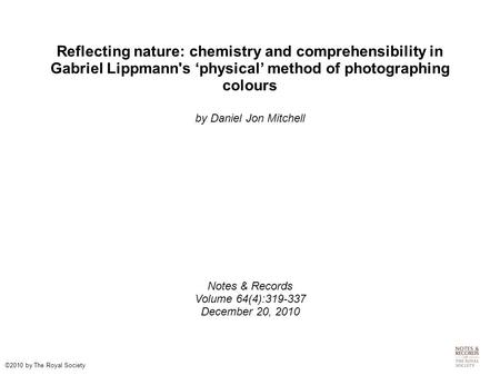 Reflecting nature: chemistry and comprehensibility in Gabriel Lippmann's 'physical' method of photographing colours by Daniel Jon Mitchell Notes & Records.