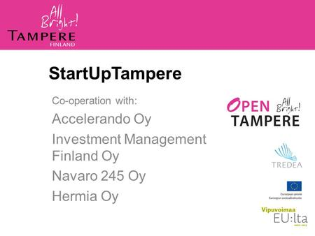 Co-operation with: Accelerando Oy Investment Management Finland Oy Navaro 245 Oy Hermia Oy StartUpTampere.