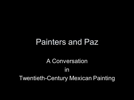 Painters and Paz A Conversation in Twentieth-Century Mexican Painting.