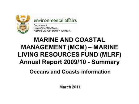 MARINE AND COASTAL MANAGEMENT (MCM) – MARINE LIVING RESOURCES FUND (MLRF) Annual Report 2009/10 - Summary Oceans and Coasts information March 2011.