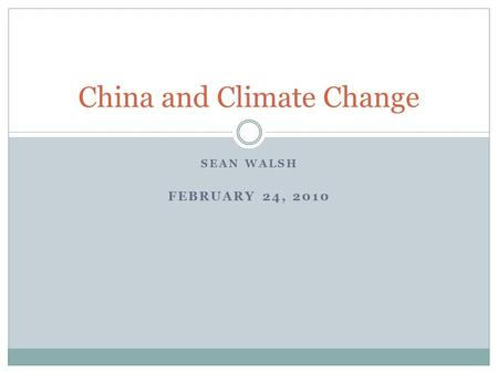 SEAN WALSH FEBRUARY 24, 2010 China and Climate Change.