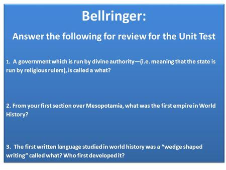 Bellringer: Answer the following for review for the Unit Test 1. A government which is run by divine authority—(i.e. meaning that the state is run by religious.