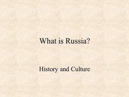 What is Russia? History and Culture. Who are the Russians?