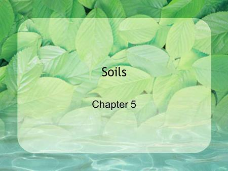 Soils Chapter 5. SOIL Is the soft material that covers the surface of the earth and provides a place for the growth of plant roots. It also contains minerals,