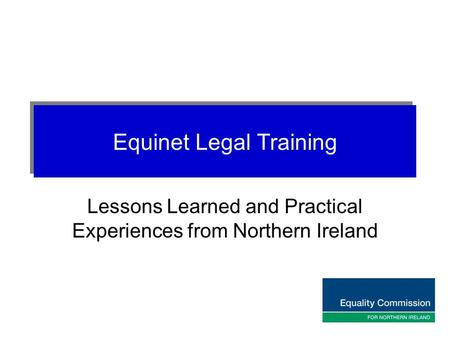 Equinet Legal Training Lessons Learned and Practical Experiences from Northern Ireland.