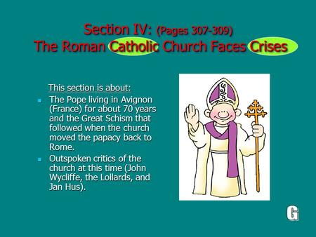 Section IV: (Pages 307-309) The Roman Catholic Church Faces Crises This section is about: This section is about: The Pope living in Avignon (France) for.