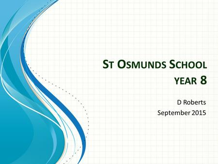 S T O SMUNDS S CHOOL YEAR 8 D Roberts September 2015.