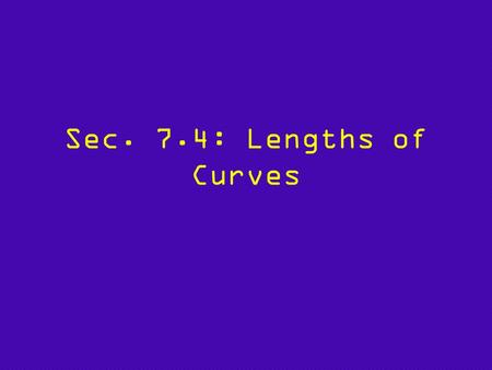 Sec. 7.4: Lengths of Curves. HOW CAN WE FIND THE EXACT LENGTH OF THE CURVE??