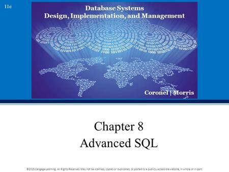 Database Systems Design, Implementation, and Management Coronel | Morris 11e ©2015 Cengage Learning. All Rights Reserved. May not be scanned, copied or.
