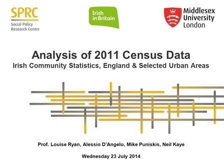Analysis of 2011 Census Data Irish Community Statistics, England & Selected Urban Areas Prof. Louise Ryan, Alessio D'Angelo, Mike Puniskis, Neil Kaye Wednesday.