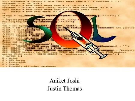 Aniket Joshi Justin Thomas. Agenda Introduction to SQL Injection SQL Injection Attack SQL Injection Prevention Summary.