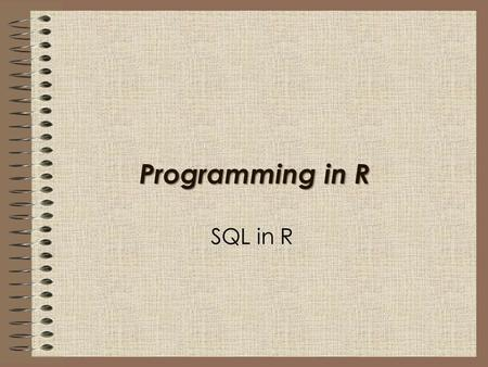 Programming in R SQL in R. Running SQL in R In this session I will show you how to: Run basic SQL commands within R.