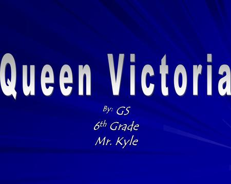By: GS 6 th Grade Mr. Kyle. Fact Sheet  When Victoria's father died after only 8 months from her birth, she was brought up at Kensington Palace.  During.