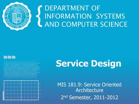 Service Design MIS 181.9: Service Oriented Architecture 2 nd Semester, 2011-2012.