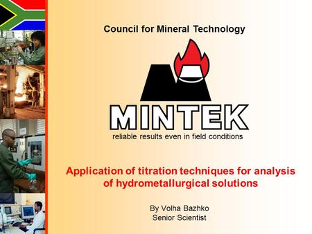 Council for Mineral Technology Application of titration techniques for analysis of hydrometallurgical solutions By Volha Bazhko Senior Scientist reliable.