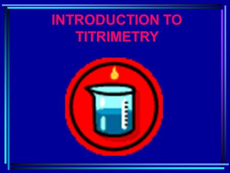 INTRODUCTION TO TITRIMETRY. Most common types of titrations : acid-base titrations oxidation-reduction titrations complex formation precipitation reactions.