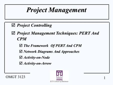 1 OMGT 3123 Project Management  Project Controlling  Project Management Techniques: PERT And CPM  The Framework Of PERT And CPM  Network Diagrams And.