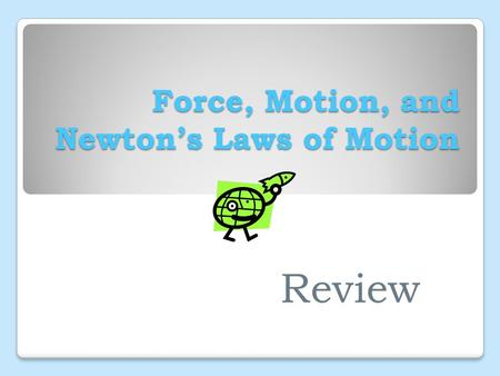 Force, Motion, and Newton's Laws of Motion Review.