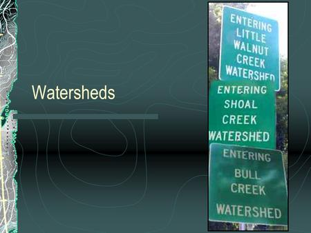 Watersheds. What is a watershed? The area of land and all the smaller bodies of water that drain to a larger body of water.