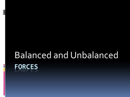 Balanced and Unbalanced. GPS S8P3. Students will investigate relationship between force, mass, and the motion of objects. b. Demonstrate the effect of.