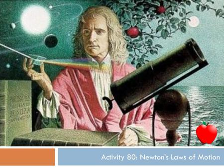Activity 80: Newton's Laws of Motion. Newton's Laws of Motion Challenge: What relationships between force and motion did Newton discover? Key Vocabulary: