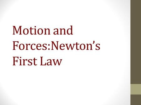 Motion and Forces:Newton's First Law. What is a force? A force is defined as a push or a pull. You are aware of forces that cause things to move, but.