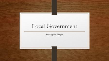 Local Government Serving the People. Public Safety Includes police and fire protection, animal control, traffic regulation, building codes Police, firefighters,