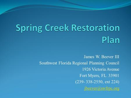 James W. Beever III Southwest Florida Regional Planning Council 1926 Victoria Avenue Fort Myers, FL 33901 (239- 338-2550, ext 224)