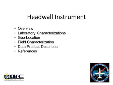 Headwall Instrument Overview Laboratory Characterizations Geo-Location Field Characterization Data Product Description References.