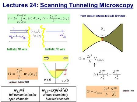 Lectures 24: Scanning Tunneling Microscopy w 12 =1 w 12 ~exp(-k * d) full transmission for almost completely open channels blocked channels.