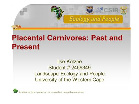 Available at  Placental Carnivores: Past and Present Ilse Kotzee Student # 2456349 Landscape Ecology.
