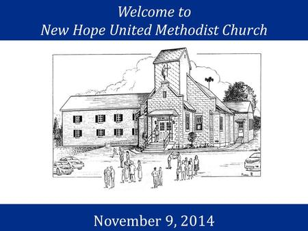 Welcome to New Hope United Methodist Church November 9, 2014.