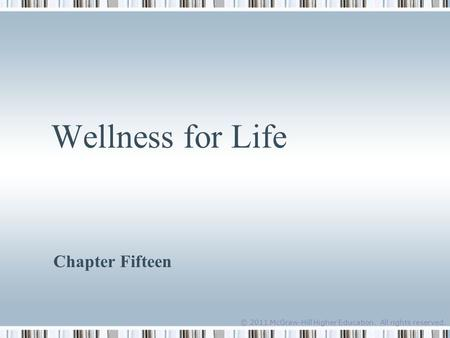 © 2011 McGraw-Hill Higher Education. All rights reserved. Wellness for Life Chapter Fifteen.