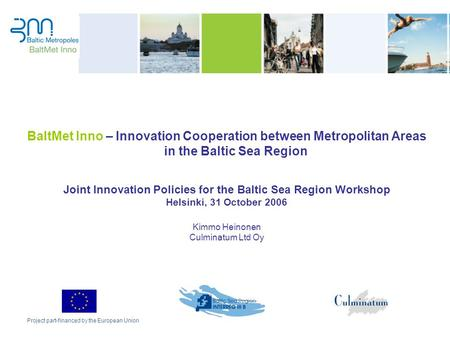BaltMet Inno – Innovation Cooperation between Metropolitan Areas in the Baltic Sea Region Joint Innovation Policies for the Baltic Sea Region Workshop.