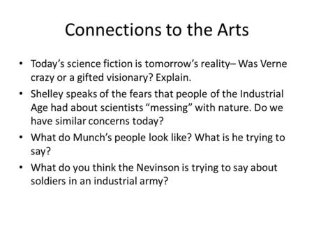 Connections to the Arts Today's science fiction is tomorrow's reality– Was Verne crazy or a gifted visionary? Explain. Shelley speaks of the fears that.
