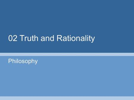 02 Truth and Rationality Philosophy. 2 Part I: Sentences and Propositions.