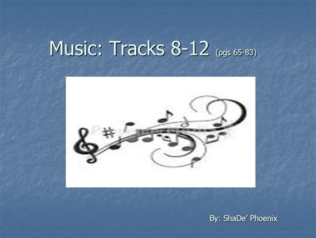Music: Tracks 8-12 (pgs 65-83) By: ShaDe' Phoenix.