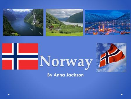 Norway By Anna Jackson. Location Norway is located in Northern Europe and is part of Scandinavia. The capital city of Norway is Oslo. Oslo is south east.