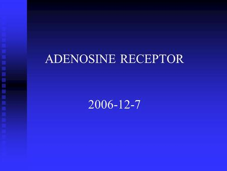 ADENOSINE RECEPTOR 2006-12-7. Adenosine 1. coupling of cellular metabolism to energy supply. 2. Suppresses neuronal firing and increases blood flow. 3.