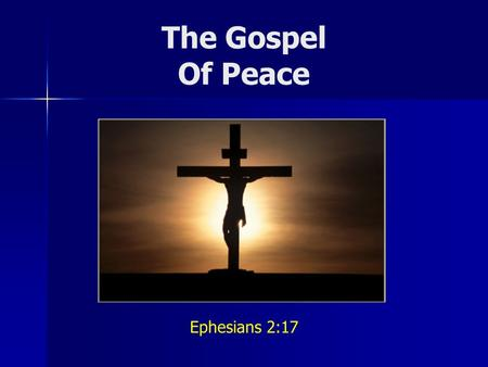 The Gospel Of Peace Ephesians 2:17. Jesus Came To Bring Peace...   He is the Prince of peace Isa 9:6; 53:5   To guide us into the way of peace Lk.