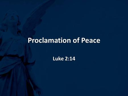 Proclamation of Peace Luke 2:14. Proclamation of Peace I.What Is Peace?