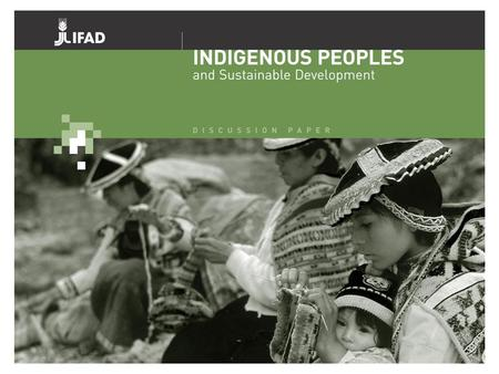 INTRODUCTION IFAD's focus is on rural poverty reduction (IFAD's strategic framework and regional strategies). Indigenous peoples number some 300 million.