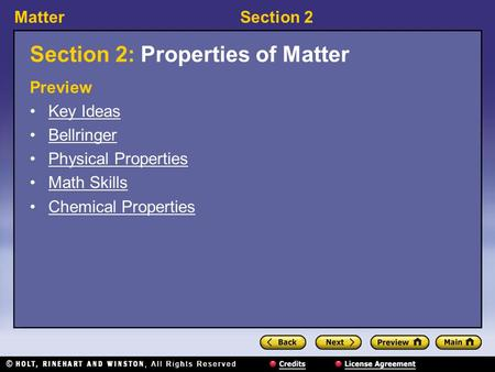 MatterSection 2 Section 2: Properties of Matter Preview Key Ideas Bellringer Physical Properties Math Skills Chemical Properties.
