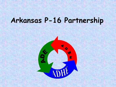 Arkansas P-16 Partnership. Arkansas P-16 Partnership Goals Improved Student Achievement P-16 Improved Quality of Teaching P-16 5-Yr P-16 Plan for Arkansas.