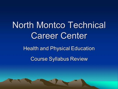North Montco Technical Career Center Health and Physical Education Course Syllabus Review.