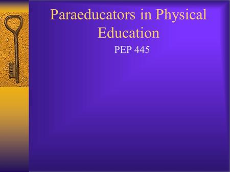 Paraeducators in Physical Education PEP 445. Issue  Least skilled teaching the most needy students ()