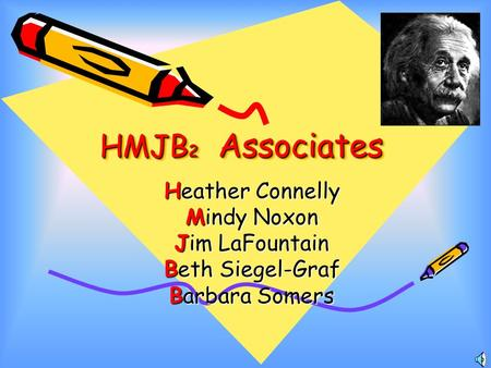 HMJB 2 Associates Heather Connelly Mindy Noxon Jim LaFountain Beth Siegel-Graf Barbara Somers.
